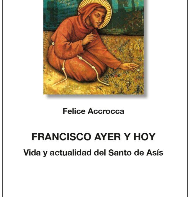 FRANCISCO AYER Y HOY. Vida y actualidad del Santo de Asís.